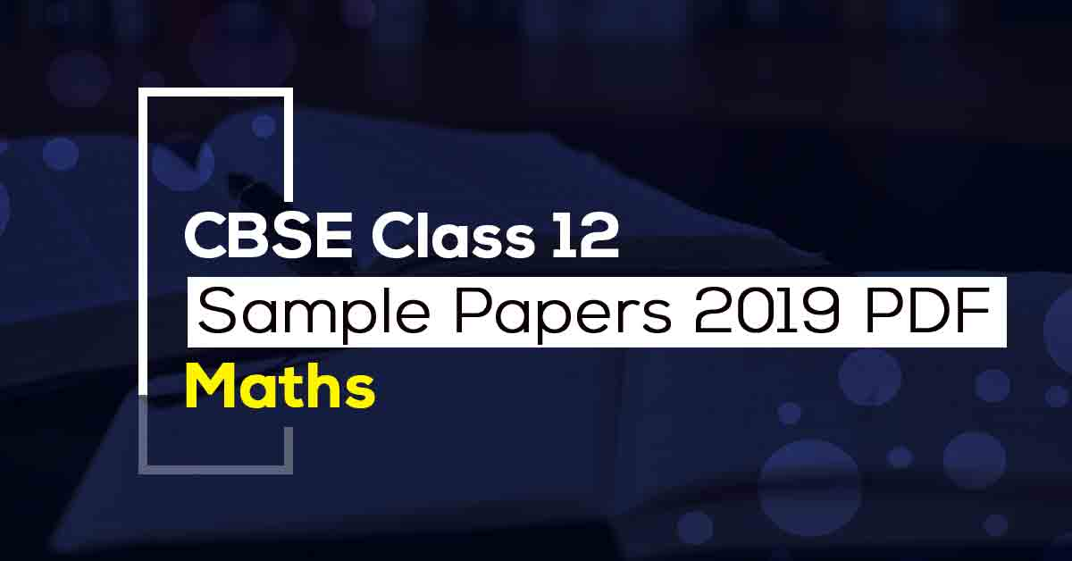 CBSE Class 12 Maths Sample Papers 2019 PDF