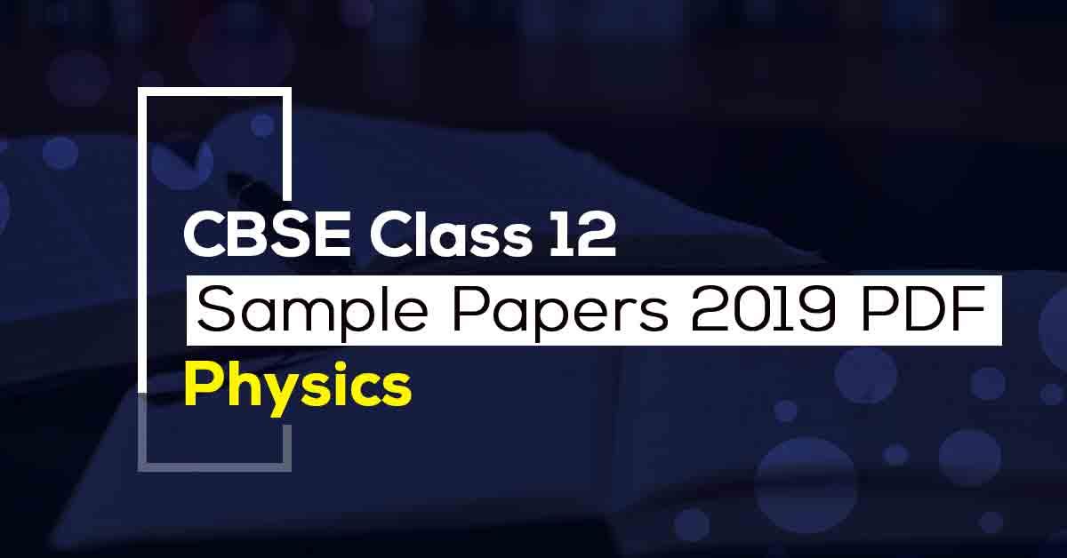 CBSE Class 12 Physics Sample Papers 2019 PDF