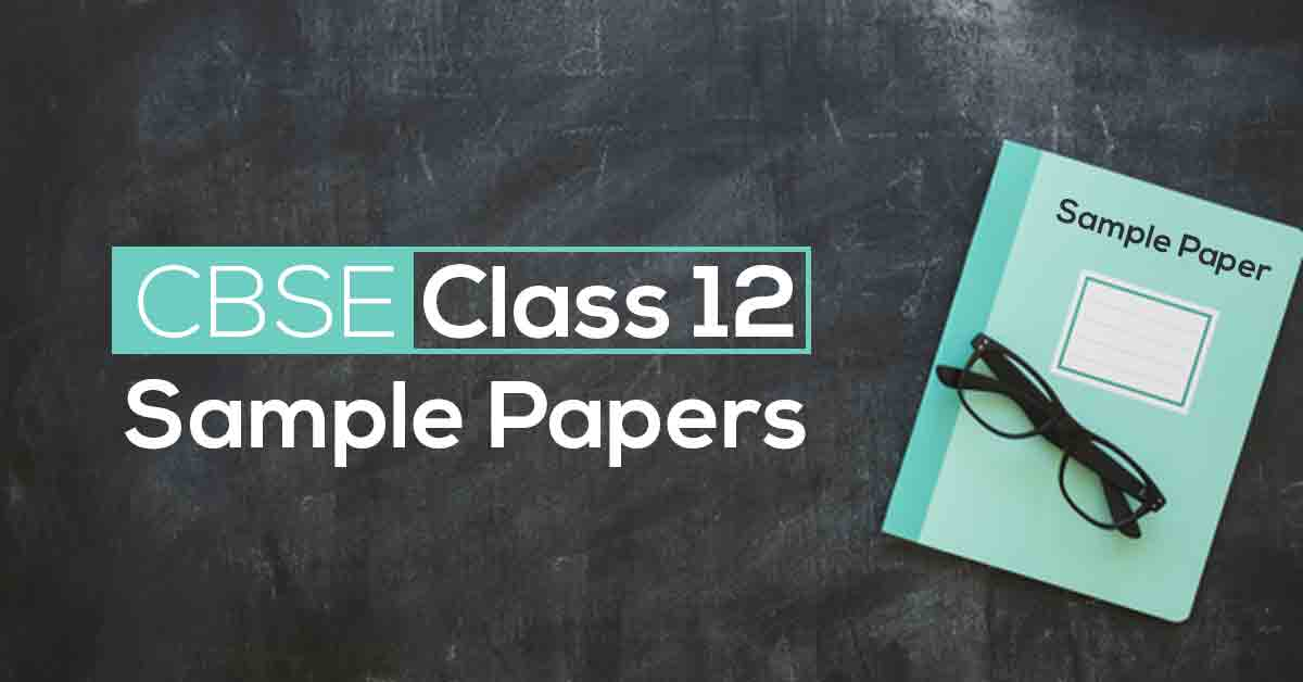 CBSE Class 12 Sample Papers