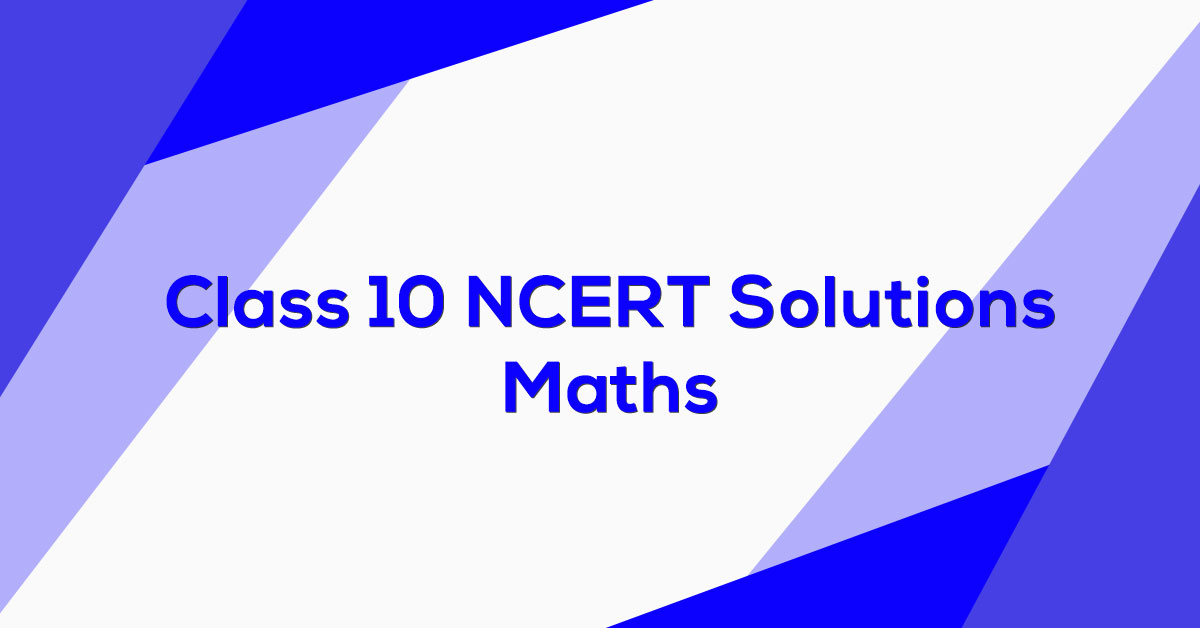 NCERT Solutions For Class 10 Maths