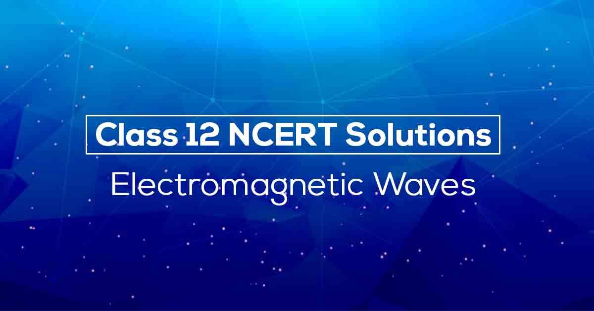 NCERT Solutions for Class 12 Physics Chapter 8 | Vidyakul