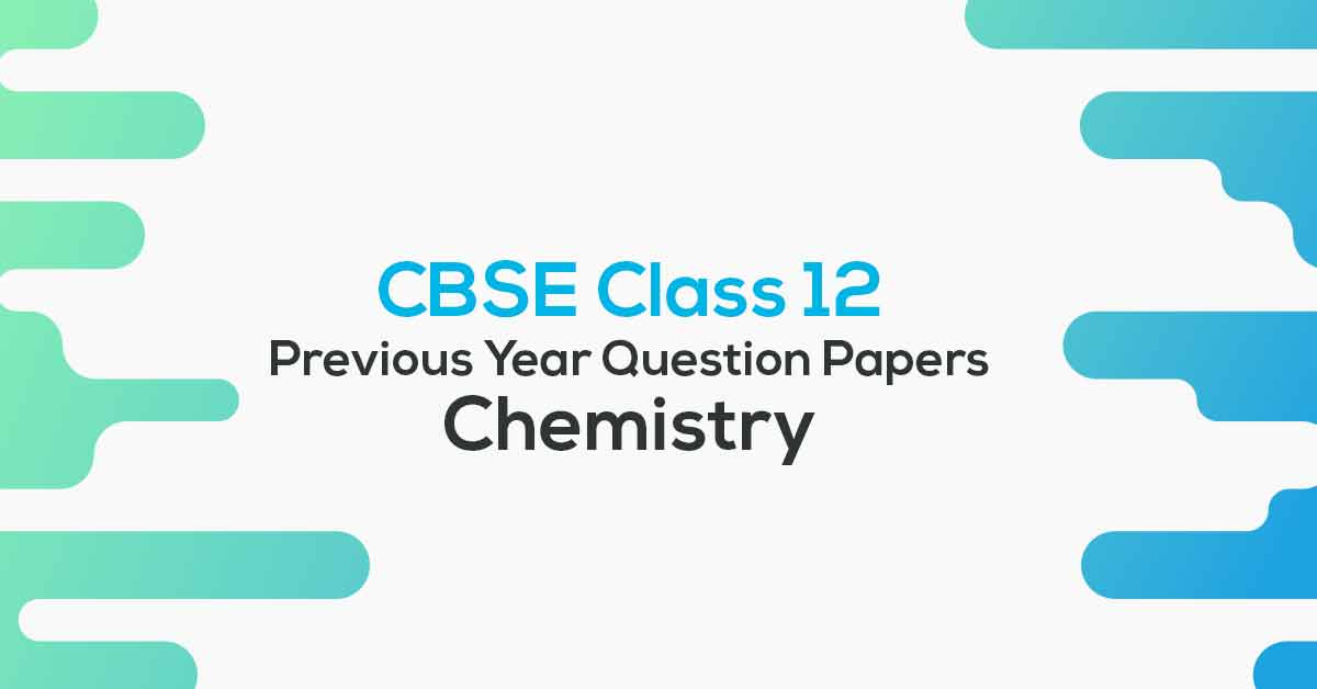 CBSE Previous Year Question Papers Class 12 Chemistry
