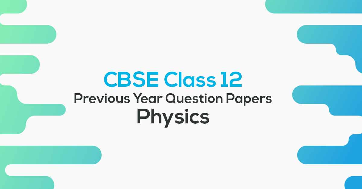 CBSE Previous Year Question Papers Class 12 Physics