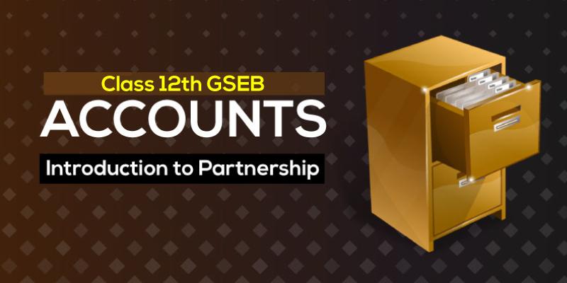 GSEB ધોરણ 12 ગુજરાતી માધ્યમ. નામાનાં મૂળતત્વો ( ભાગ-1 ) પ્રકરણ -1 ભાગીદારી : વિષય પ્રવેશ