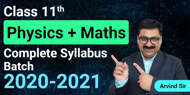 Class 11th Physics + Maths Complete Syllabus Batch 2020-2021 By Arvind Sir