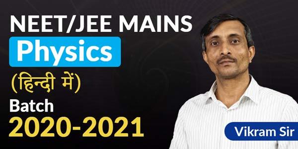 NEET/JEE Mains Physics Batch 2020-2021 By Vikram Sir