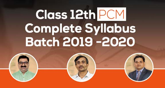 Class 12th PCM | Complete Syllabus | Batch 2019-2020