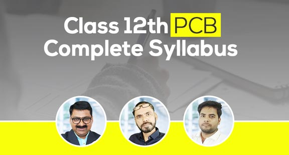 Class 12th PCB | Complete Syllabus