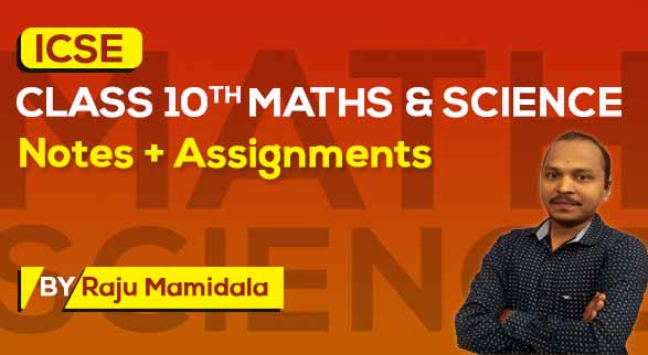 ICSE Class 10th PCMB | Class Notes + Assignments