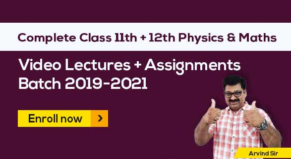 11th & 12th Physics + Maths Batch 2019-2021 by Arvind Sir