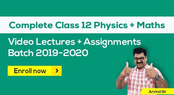 12th Physics & Maths Batch 2019-2020 By Arvind Sir