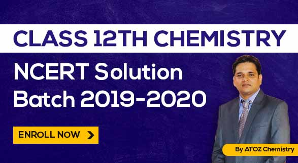 Class 12th Chemistry - NCERT Solution Batch 2019-2020